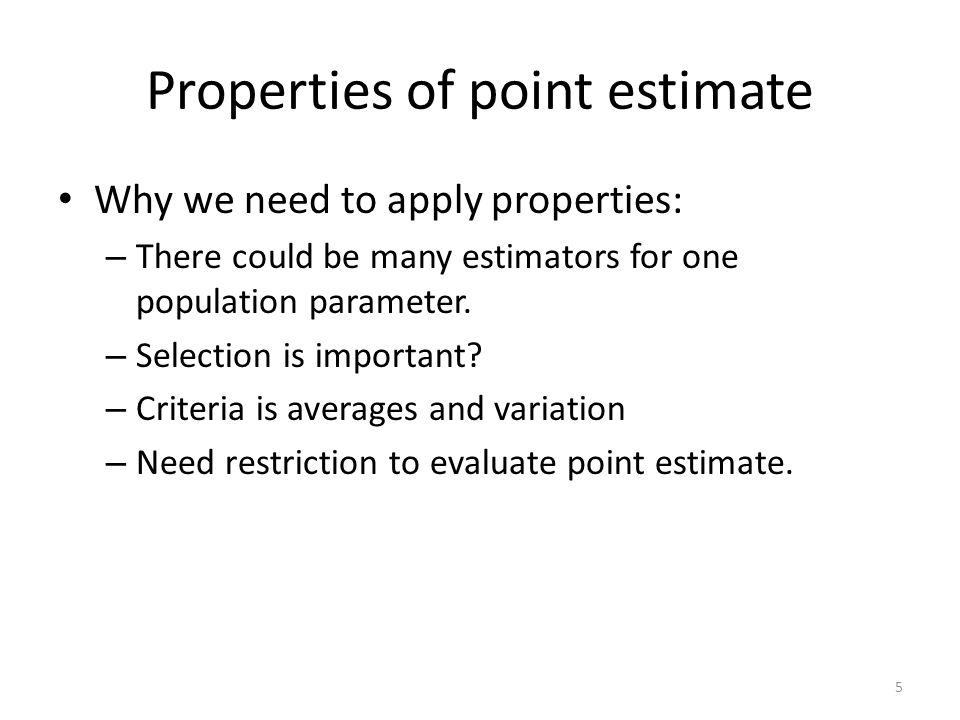 Properties of point estimate Why we need to apply properties: – There could be many estimators for one population parameter.