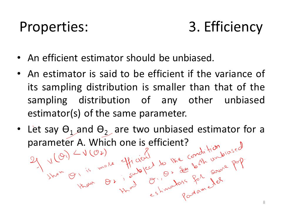 Properties: 3. Efficiency An efficient estimator should be unbiased.