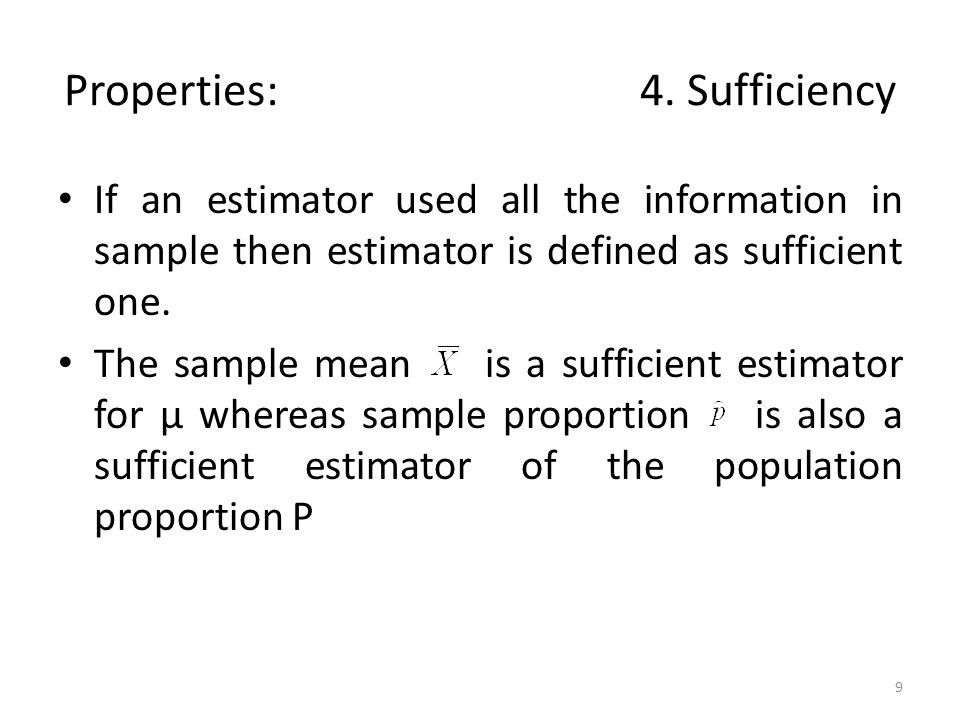 Properties: 4. Sufficiency If an estimator used all the information in sample then estimator is defined as sufficient one. The sample mean is a suffic