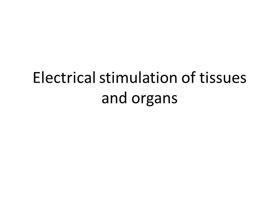 Electrical stimulation of tissues and organs