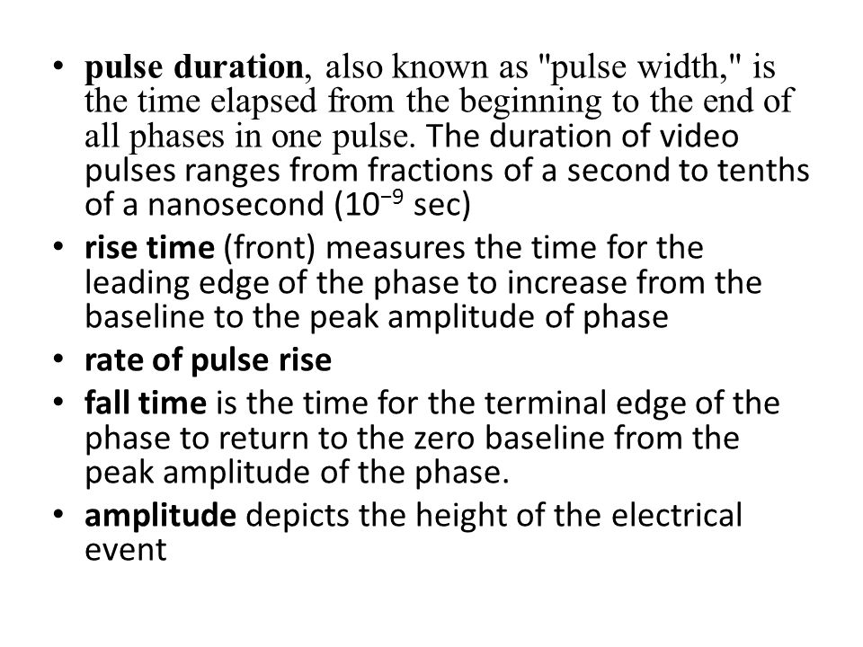 pulse duration, also known as pulse width, is the time elapsed from the beginning to the end of all phases in one pulse.