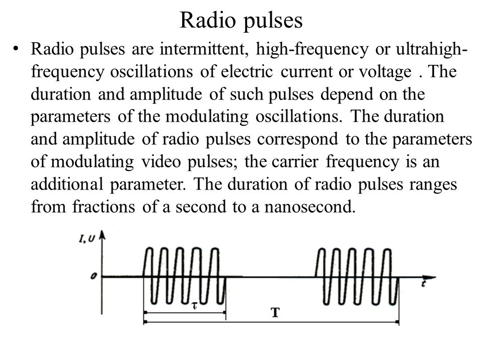 Radio pulses Radio pulses are intermittent, high-frequency or ultrahigh- frequency oscillations of electric current or voltage.