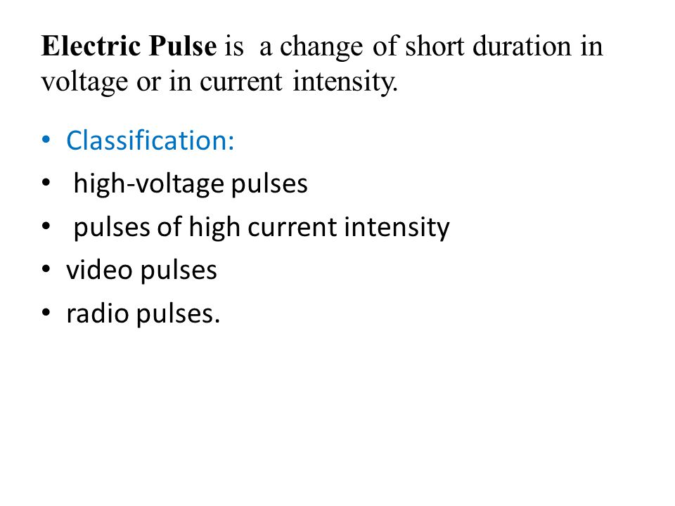 Electric Pulse is a change of short duration in voltage or in current intensity.