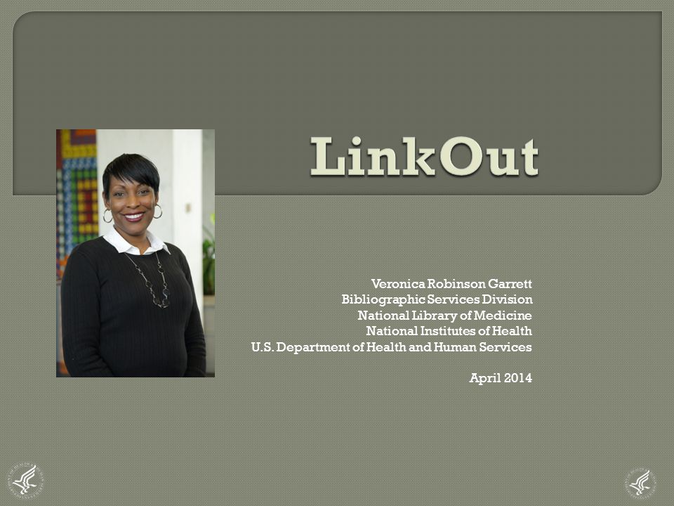 Veronica Robinson Garrett Bibliographic Services Division National Library of Medicine National Institutes of Health U.S.
