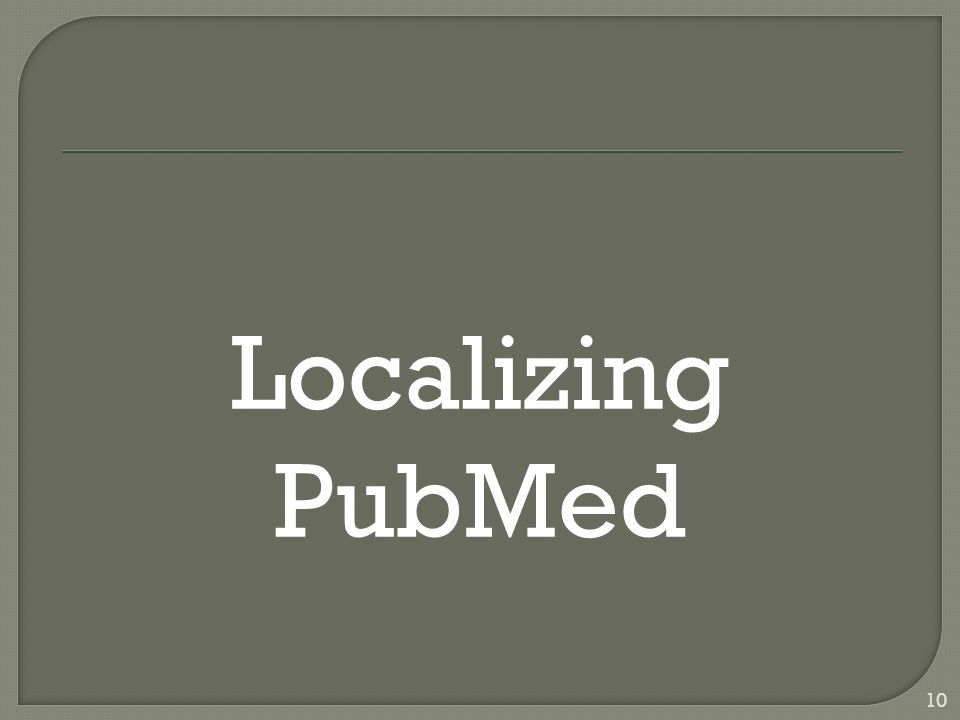 Localizing PubMed 10