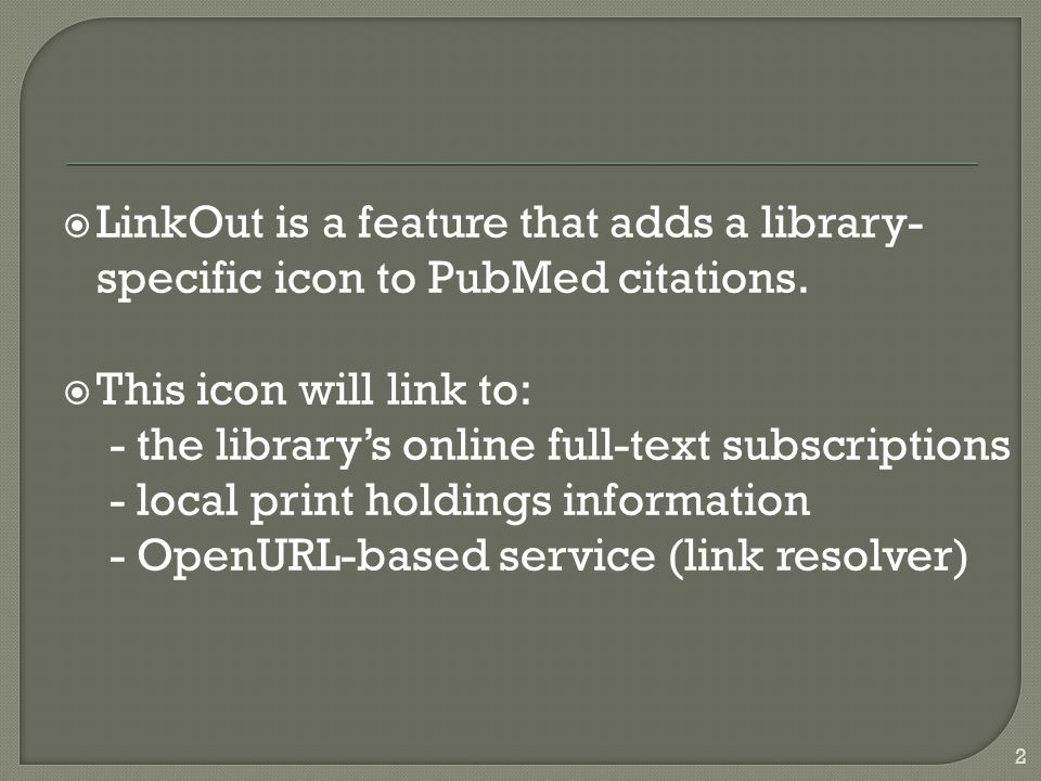  LinkOut is a feature that adds a library- specific icon to PubMed citations.