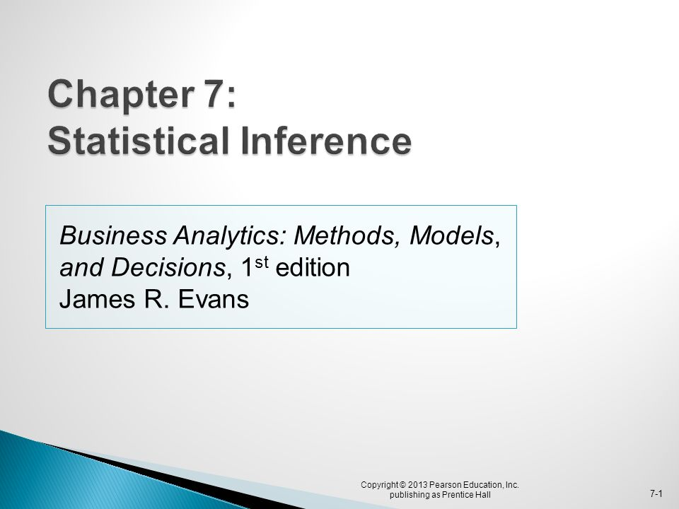 Business Analytics: Methods, Models, and Decisions, 1 st edition James R. Evans Copyright © 2013 Pearson Education, Inc. publishing as Prentice Hall 7