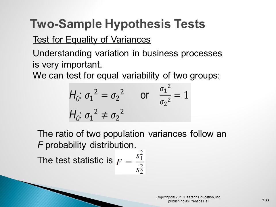 Copyright © 2013 Pearson Education, Inc. publishing as Prentice Hall 7-33 Two-Sample Hypothesis Tests Test for Equality of Variances Understanding var