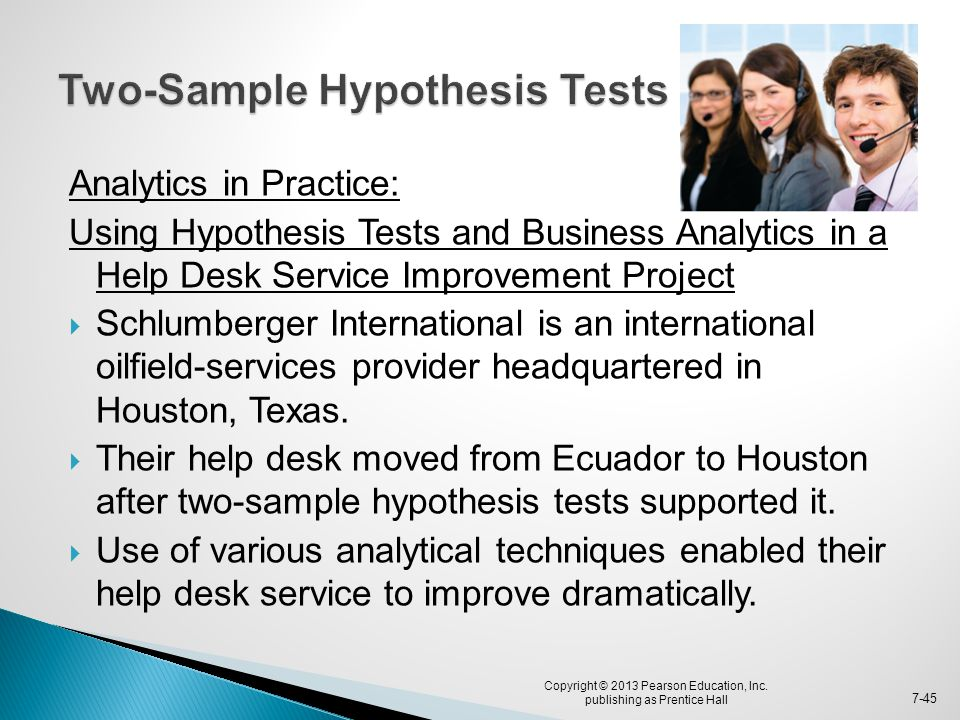 Analytics in Practice: Using Hypothesis Tests and Business Analytics in a Help Desk Service Improvement Project  Schlumberger International is an int