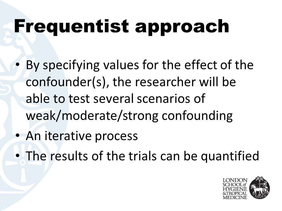 Frequentist approach By specifying values for the effect of the confounder(s), the researcher will be able to test several scenarios of weak/moderate/