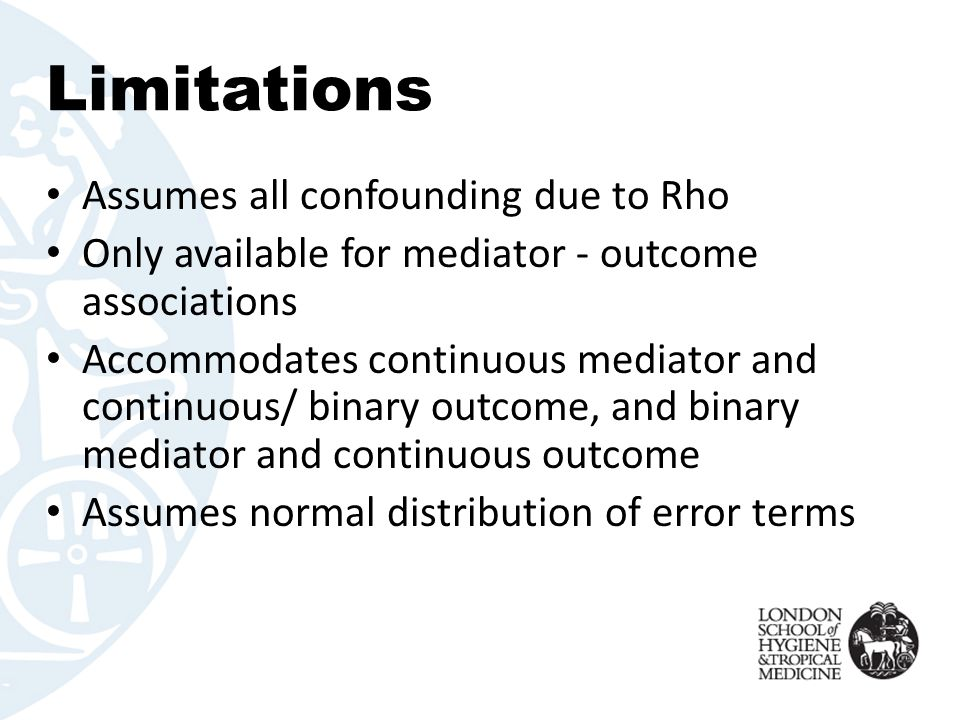 Limitations Assumes all confounding due to Rho Only available for mediator - outcome associations Accommodates continuous mediator and continuous/ bin