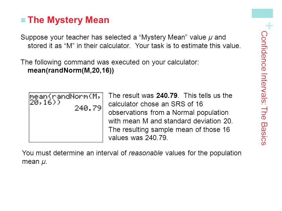 """+ Confidence Intervals: The Basics The Mystery Mean Suppose your teacher has selected a """"Mystery Mean"""" value µ and stored it as """"M"""" in their calculato"""