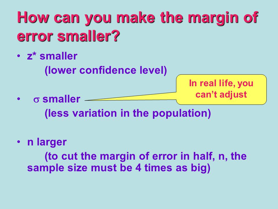 How can you make the margin of error smaller.