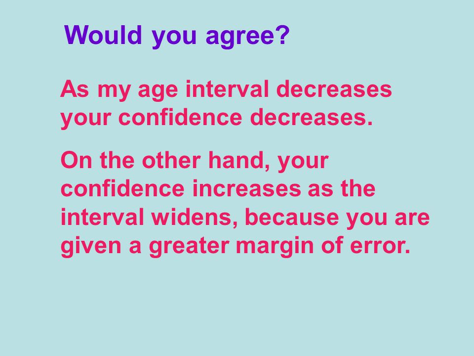 Would you agree. As my age interval decreases your confidence decreases.