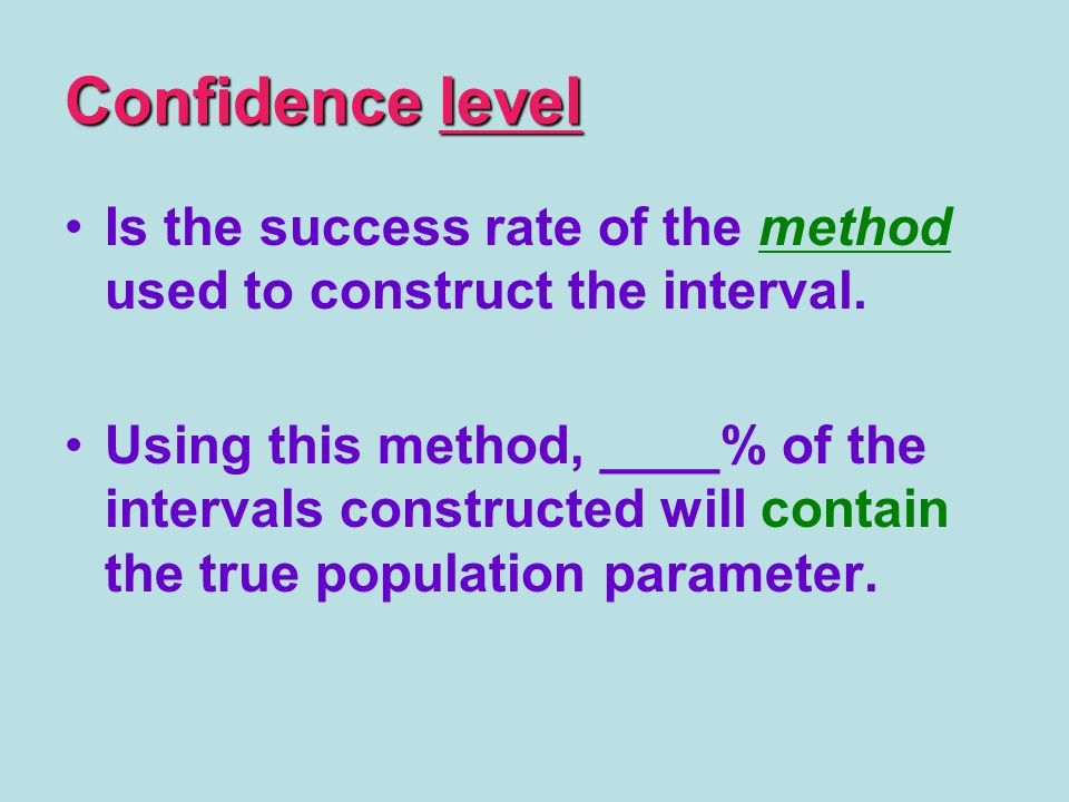 Confidence level Is the success rate of the method used to construct the interval.