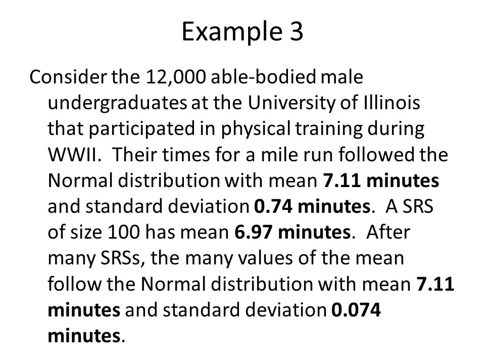 Example 3 Consider the 12,000 able-bodied male undergraduates at the University of Illinois that participated in physical training during WWII.