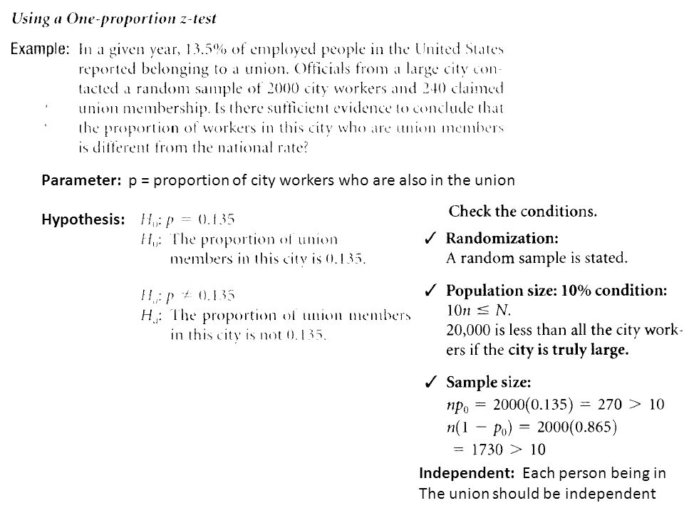 Parameter: p = proportion of city workers who are also in the union Hypothesis: Independent: Each person being in The union should be independent