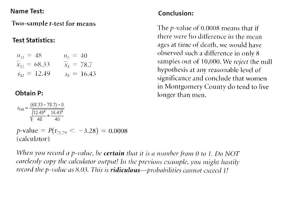Name Test: Test Statistics: Obtain P: Conclusion: