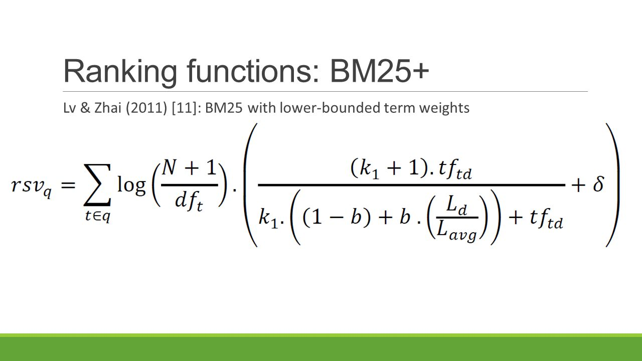 Ranking functions: BM25+ Lv & Zhai (2011) [11]: BM25 with lower-bounded term weights