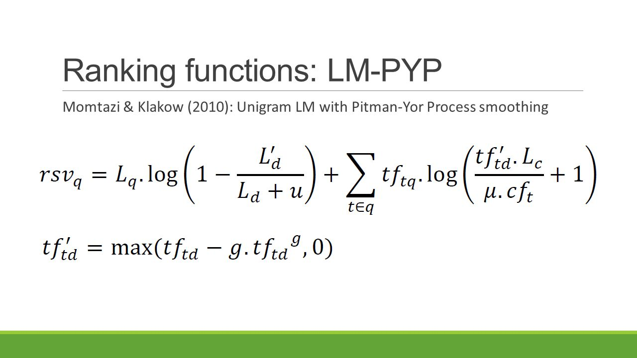 Ranking functions: LM-PYP Momtazi & Klakow (2010): Unigram LM with Pitman-Yor Process smoothing