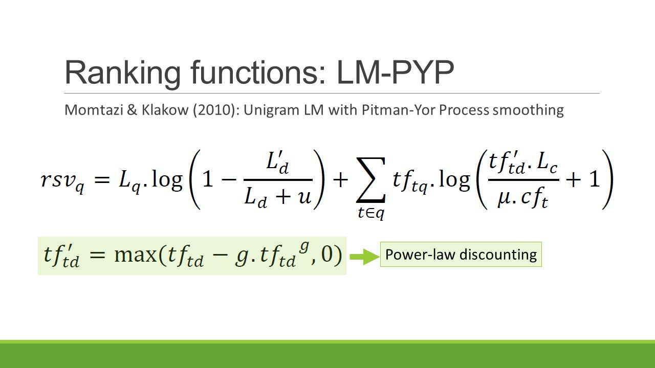 Ranking functions: LM-PYP Momtazi & Klakow (2010): Unigram LM with Pitman-Yor Process smoothing Power-law discounting