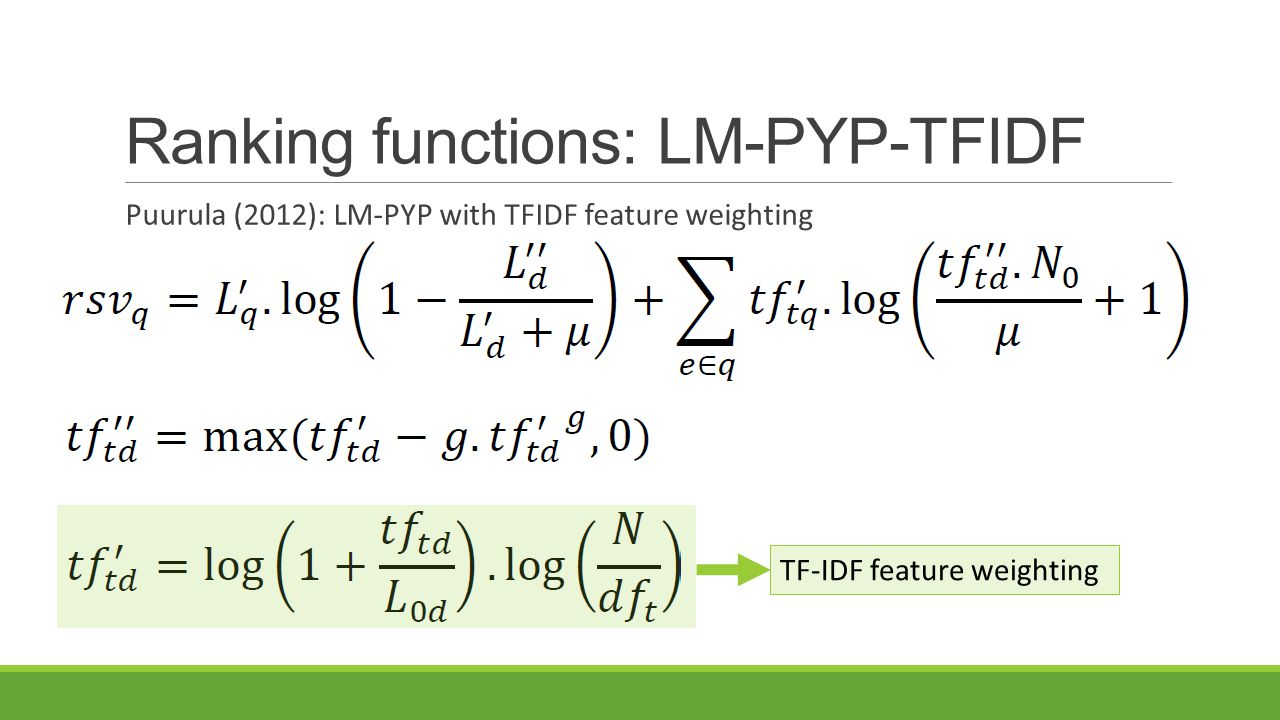 Ranking functions: LM-PYP-TFIDF Puurula (2012): LM-PYP with TFIDF feature weighting TF-IDF feature weighting