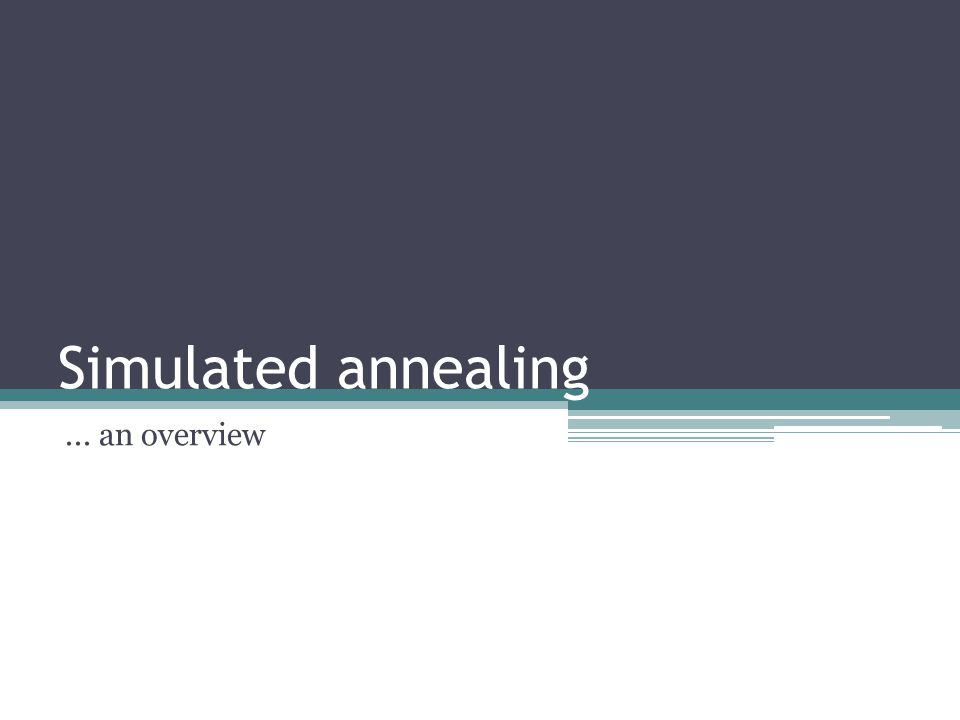 Simulated annealing... an overview