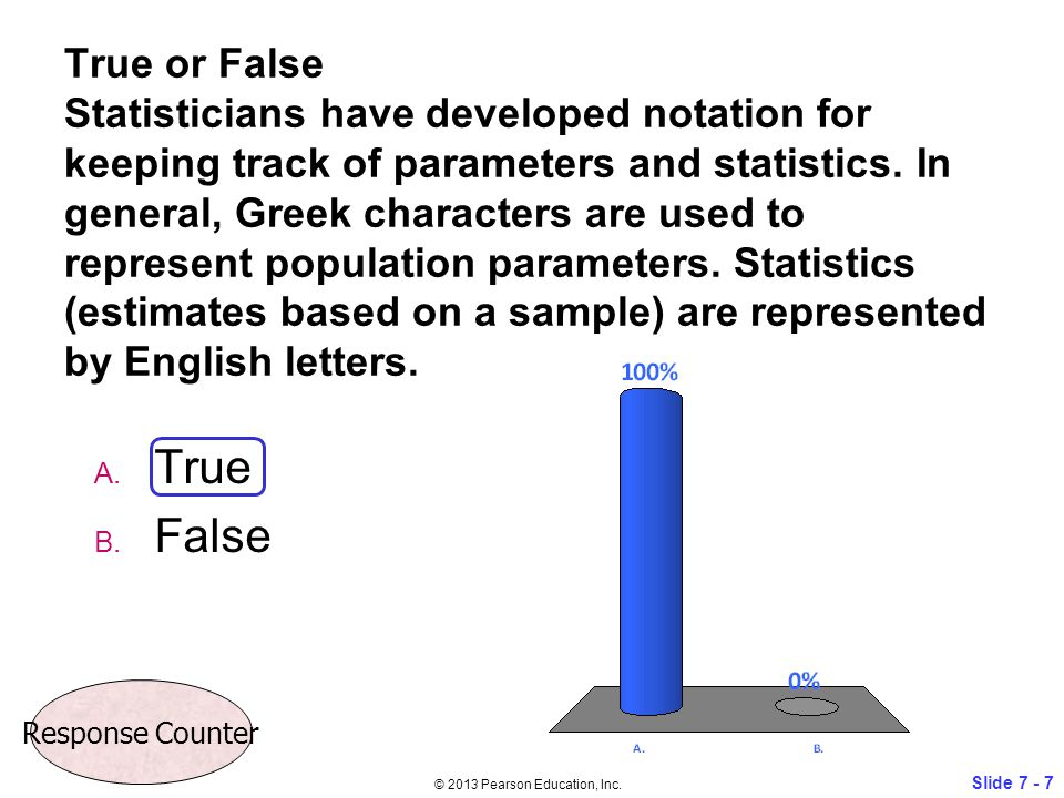 True or False Statisticians have developed notation for keeping track of parameters and statistics. In general, Greek characters are used to represent
