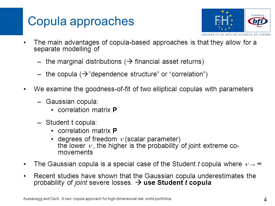 Aussenegg and Cech, A new copula approach for high-dimensional real world portfolios 5 Student t copula The drawback of the Student t copula is that the calibration is very time-consuming –for high-dimensional data sets and –if is large Small simulation study: Calibration time for Student t copula We simulate random data of 250 sets for different dimensions (Gaussian copula rvs, only one scenario)