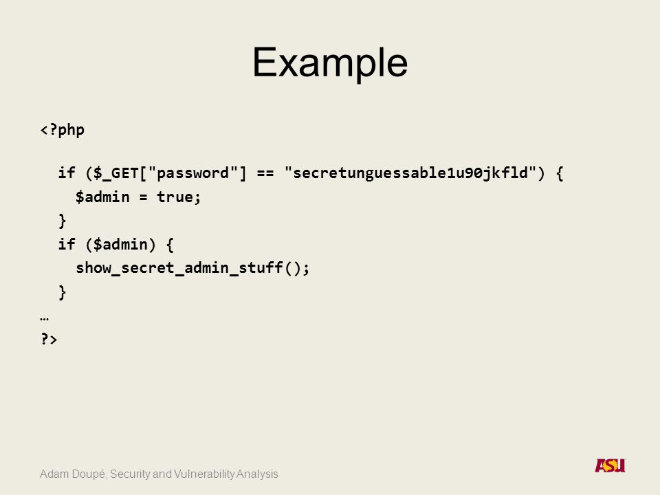 Adam Doupé, Security and Vulnerability Analysis Example <?php if ($_GET[