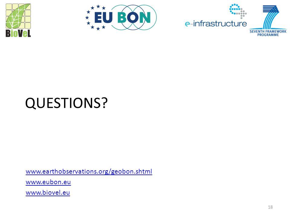 QUESTIONS www.earthobservations.org/geobon.shtml www.eubon.eu www.biovel.eu 18
