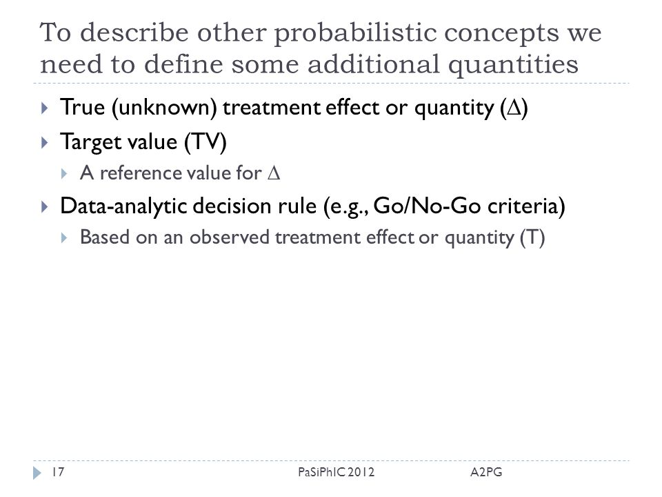 To describe other probabilistic concepts we need to define some additional quantities A2PGPaSiPhIC 201217  True (unknown) treatment effect or quantit