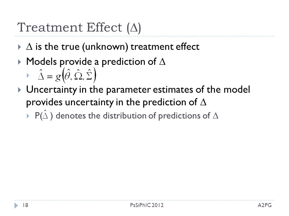 Treatment Effect (  ) A2PGPaSiPhIC 201218   is the true (unknown) treatment effect  Models provide a prediction of    Uncertainty in the parame