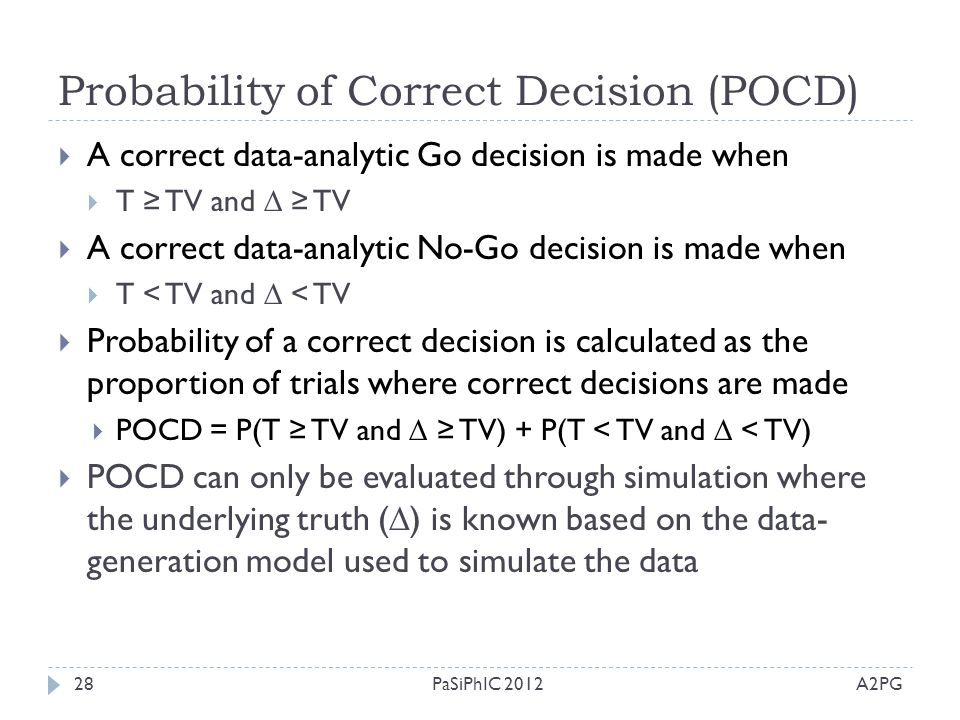 Probability of Correct Decision (POCD) A2PGPaSiPhIC 201228  A correct data-analytic Go decision is made when  T ≥ TV and  ≥ TV  A correct data-ana