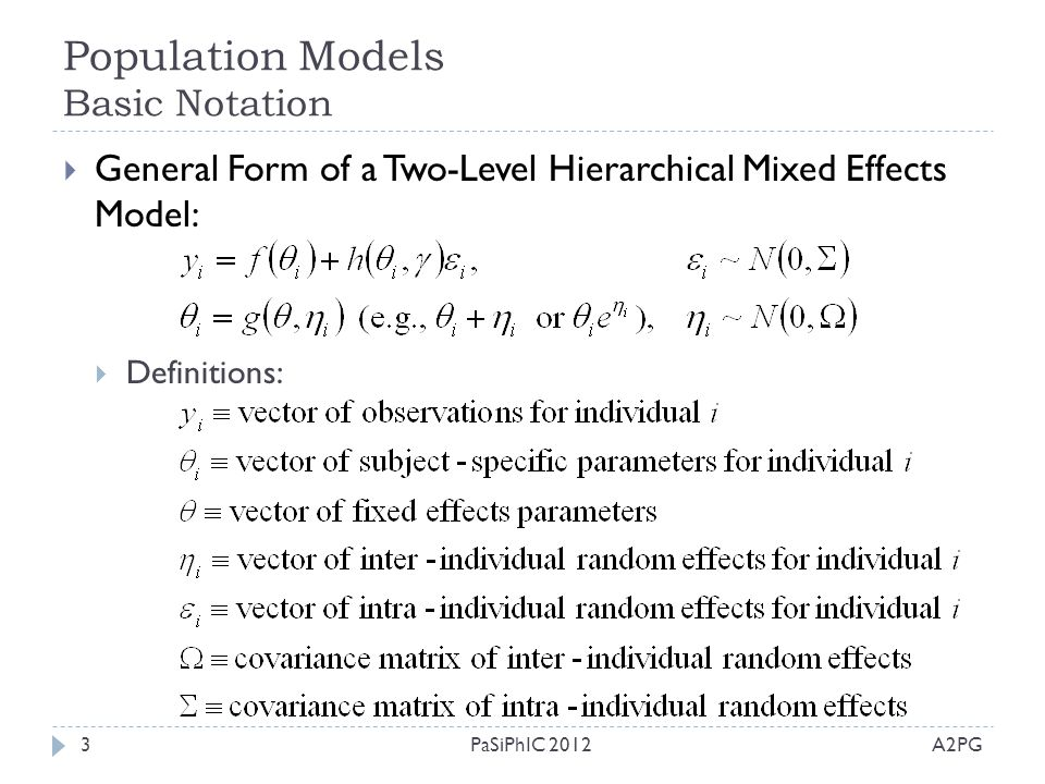 Population Models Basic Notation A2PGPaSiPhIC 20123  General Form of a Two-Level Hierarchical Mixed Effects Model:  Definitions: