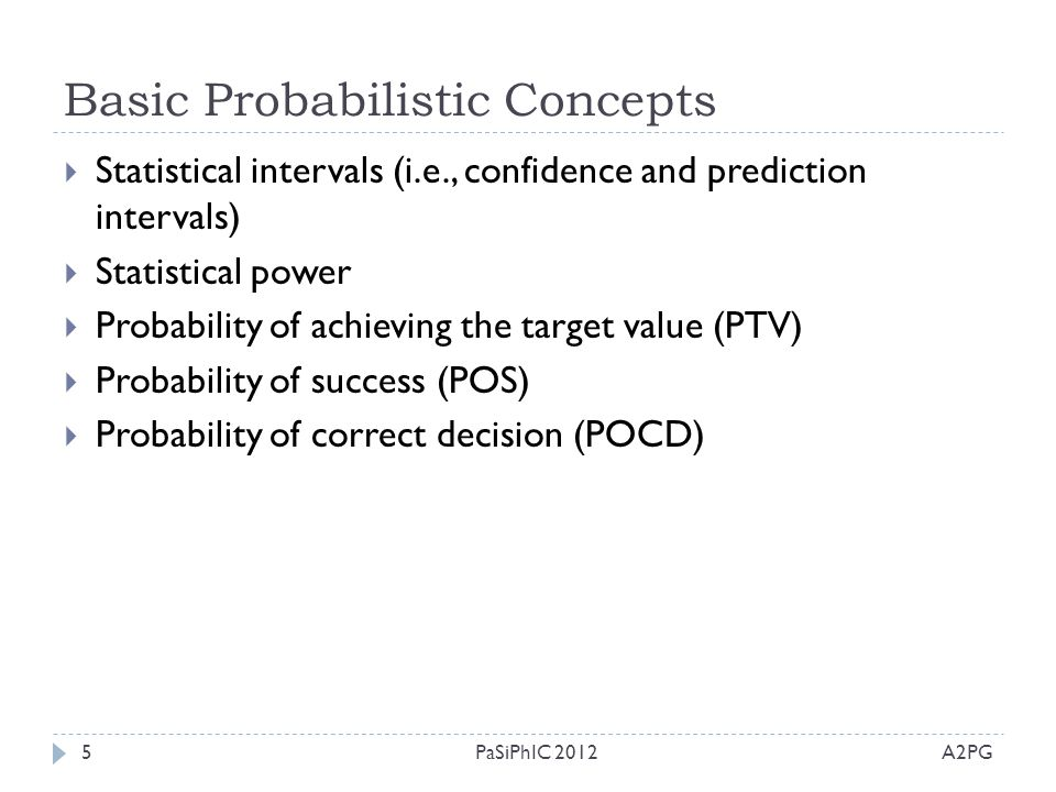 Basic Probabilistic Concepts  Statistical intervals (i.e., confidence and prediction intervals)  Statistical power  Probability of achieving the ta
