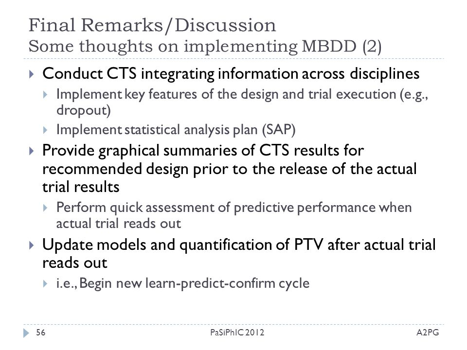 Final Remarks/Discussion Some thoughts on implementing MBDD (2) A2PGPaSiPhIC 201256  Conduct CTS integrating information across disciplines  Impleme