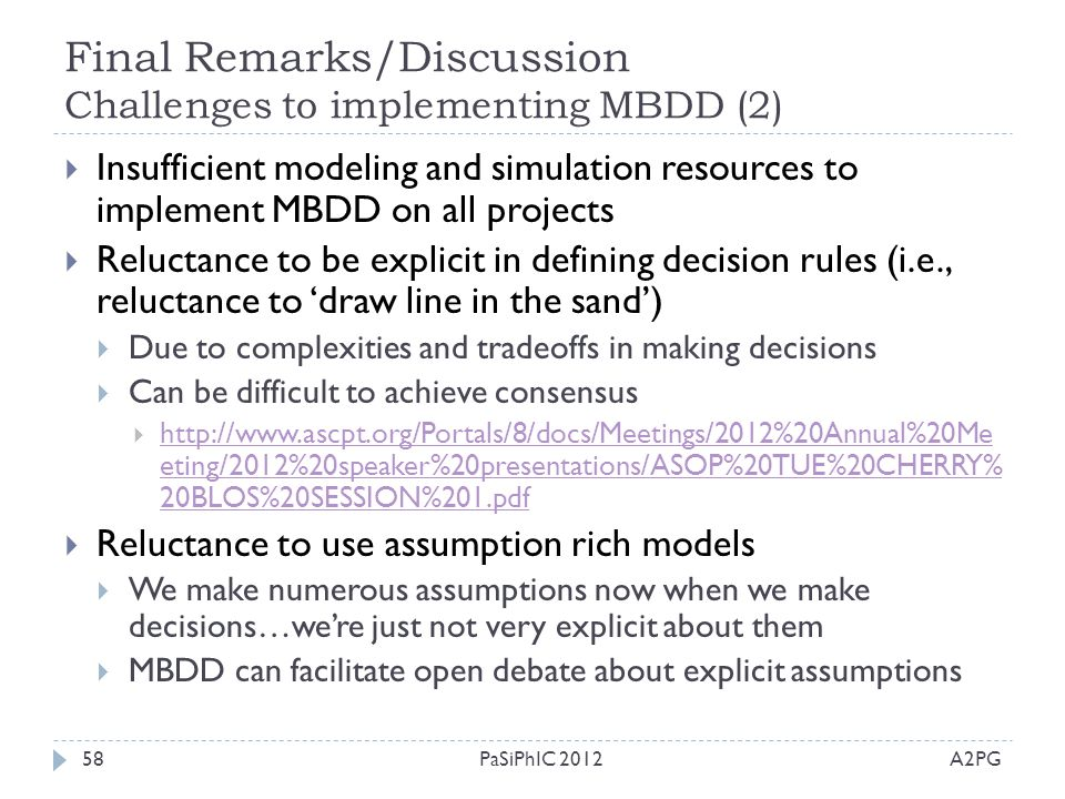 Final Remarks/Discussion Challenges to implementing MBDD (2) A2PGPaSiPhIC 201258  Insufficient modeling and simulation resources to implement MBDD on