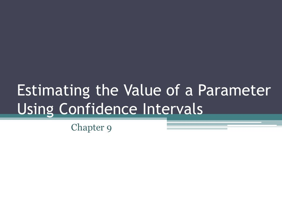 Estimating the Value of a Parameter Using Confidence Intervals Chapter 9