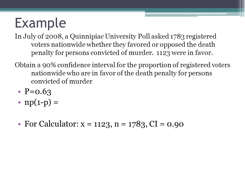 Example In July of 2008, a Quinnipiac University Poll asked 1783 registered voters nationwide whether they favored or opposed the death penalty for persons convicted of murder.