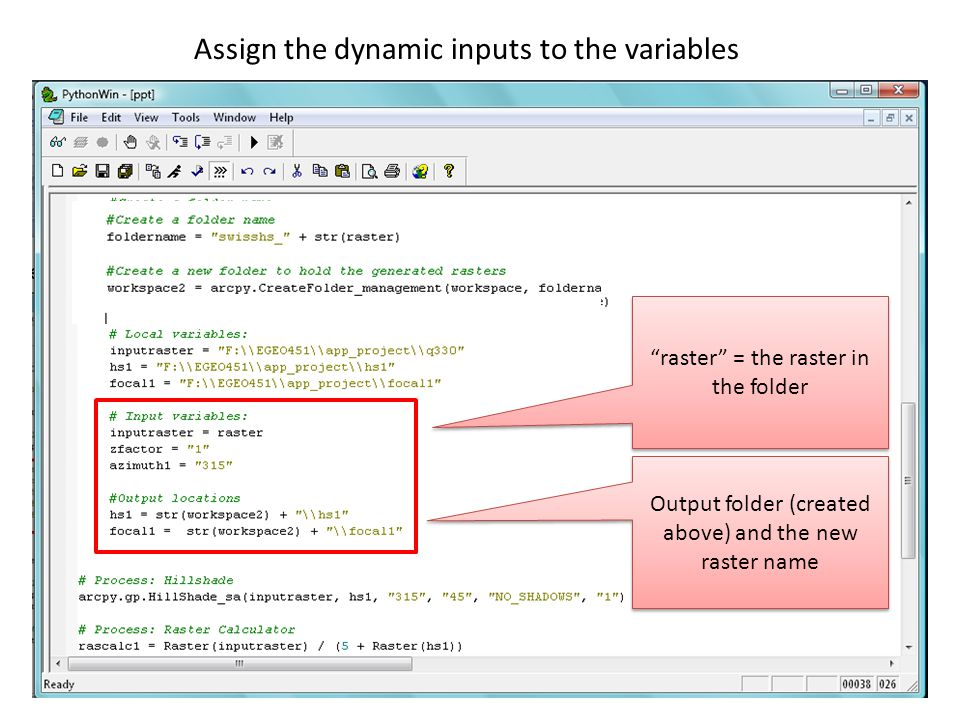Assign the dynamic inputs to the variables raster = the raster in the folder Output folder (created above) and the new raster name