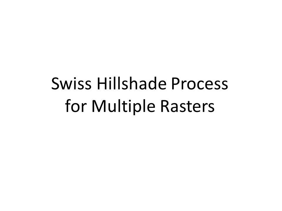 Swiss Hillshade Process for Multiple Rasters