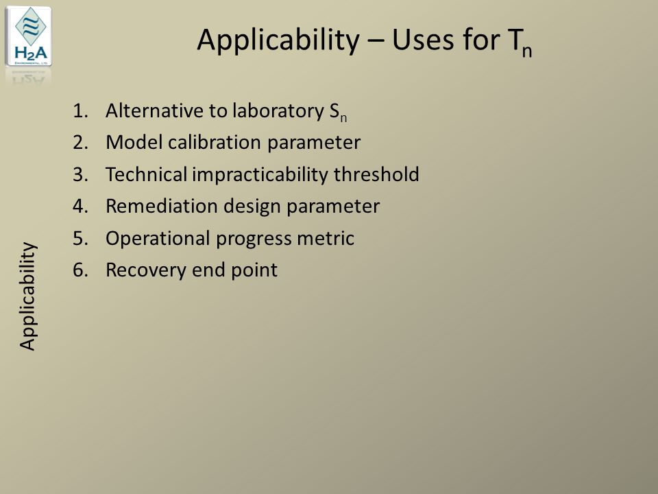 Applicability – Uses for T n 1.Alternative to laboratory S n 2.Model calibration parameter 3.Technical impracticability threshold 4.Remediation design