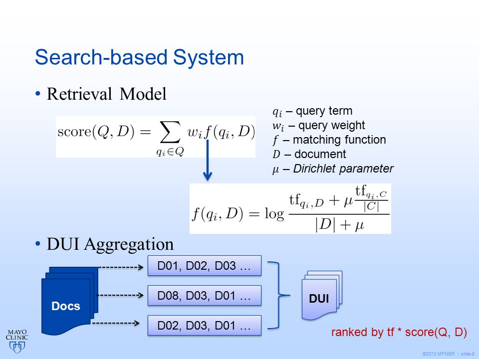 ©2013 MFMER | slide-8 Search-based System Retrieval Model DUI Aggregation Docs D01, D02, D03 … D08, D03, D01 … D02, D03, D01 … DUI ranked by tf * score(Q, D)
