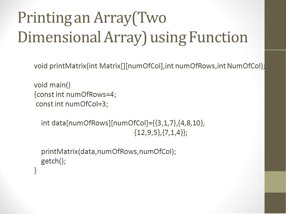 Printing an Array(Two Dimensional Array) using Function void printMatrix(int Matrix[][numOfCol],int numOfRows,int NumOfCol); void main() {const int nu