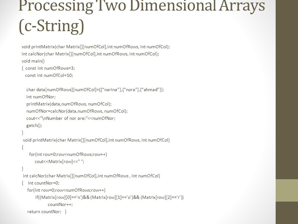Processing Two Dimensional Arrays (c-String) void printMatrix(char Matrix[][numOfCol],int numOfRows, int numOfCol); int calcNor(char Matrix[][numOfCol