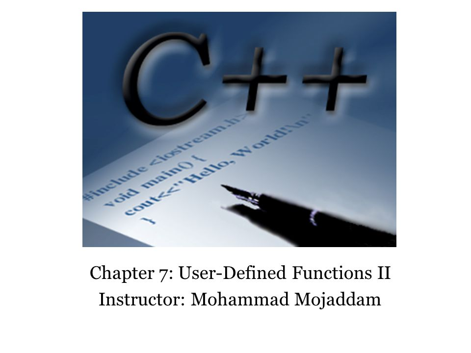 Chapter 7: User-Defined Functions II Instructor: Mohammad Mojaddam