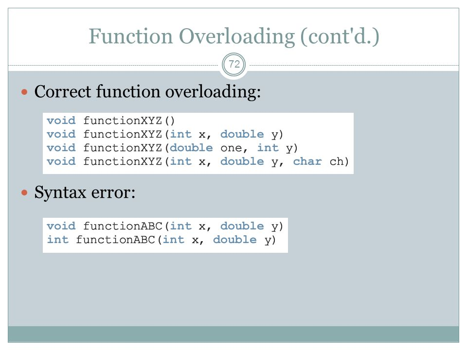 Function Overloading (cont d.) 72 Correct function overloading: Syntax error: