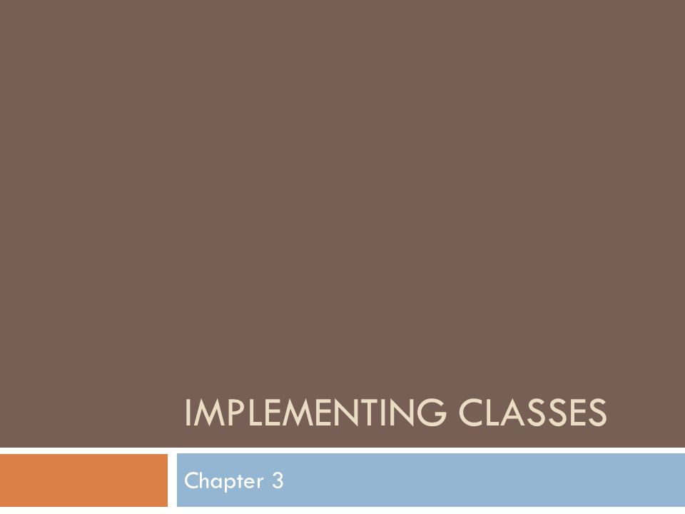 IMPLEMENTING CLASSES Chapter 3