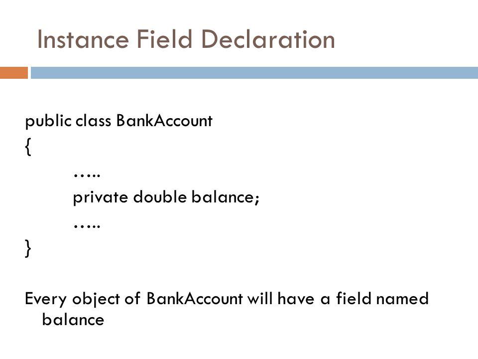Instance Field Declaration public class BankAccount { …..